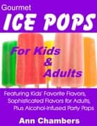 Gourmet Ice Pops for Kids & Adults ebook by Ann Chambers
