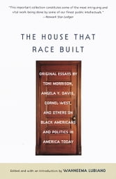 The House That Race Built - Original Essays by Toni Morrison, Angela Y. Davis, Cornel West, and Others on Black Americans and Politics in America Today ebook by