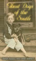 Ghost Dogs of the South ebook by Randy Russell, Janet Barnett