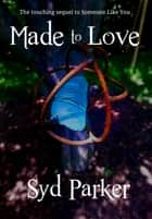 Made to Love ebook by Syd Parker