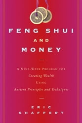 Feng Shui and Money - A Nine-Week Program for Creating Wealth Using Ancient Principles and Techniques ebook by Eric Shaffert