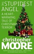 The Stupidest Angel - A Heartwarming Tale of Christmas Terror ebook by Christopher Moore