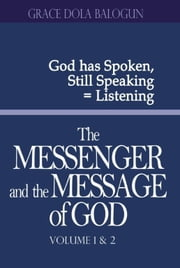 The Messenger and the Message of God Volume 1&2 ebook by Balogun, Grace Dola