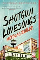 Shotgun Lovesongs ebook by Nickolas Butler
