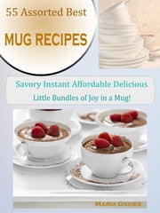 52 Assorted Best Mug Cake Recipes - Savory Instant Affordable Delicious Little Bundles of Joy in a Mug! ebook by Maria Davies