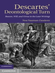 Descartes' Deontological Turn - Reason, Will, and Virtue in the Later Writings ebook by Noa Naaman-Zauderer