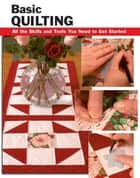 Basic Quilting - All the Skills and Tools You Need to Get Started ebook by