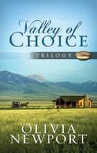 Valley of Choice Trilogy - One Modern Woman's Complicated Journey into the Simple Life Told in Three Novels ebook by Olivia Newport