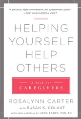 Helping Yourself Help Others - A Book for Caregivers ebook by Rosalynn Carter,Susan K. Golant