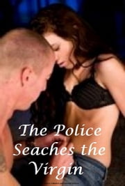 The Police Searches the Virgin - a contemporary erotic romance ebook by K.R.