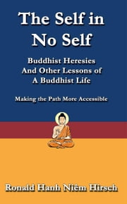The Self in No Self: Buddhist Heresies and Other Lessons of Buddhist Life