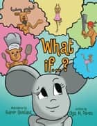 What if...? ebook by Olga M. Perez