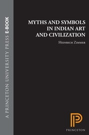 Myths and Symbols in Indian Art and Civilization ebook by Heinrich Robert Zimmer,Joseph Campbell