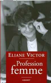 Profession femme ebook by Eliane Victor