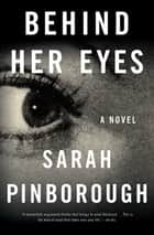 Behind Her Eyes - A Suspenseful Psychological Thriller ebook by Sarah Pinborough