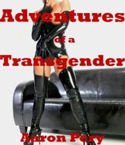 Adventures of a Transgender ebook by Aaron Pery