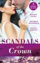 Scandals Of The Crown: The Life She Left Behind / The Price of Royal Duty / The Sheikh's Heir (Mills & Boon M&B) ebook by Maisey Yates, Penny Jordan, Sharon Kendrick