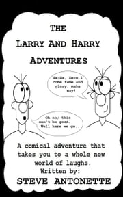 The Larry and Harry Story ebook by Steve Antonette