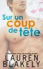 Sur un coup de tête eBook by Lauren Blakely