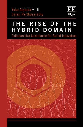 The Rise of the Hybrid Domain - Collaborative Governance for Social Innovation ebook by Yuko Aoyama,Balaji Parthasarathy
