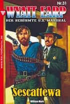 Wyatt Earp 31 - Western - Sescattewa ebook by William Mark