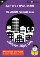 Ultimate Handbook Guide to Lahore : (Pakistan) Travel Guide ebook by Teresa Schwartz