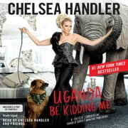 Uganda Be Kidding Me audiobook by Chelsea Handler