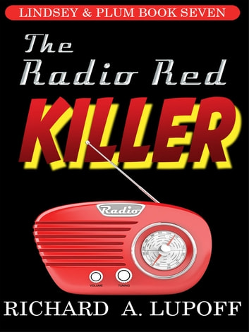 The Radio Red Killer - The Lindsey & Plum Detective Series, Book Seven ebook by Richard A. Lupoff