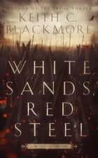 White Sands, Red Steel ebook by Keith C Blackmore