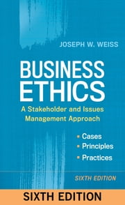 Business Ethics - A Stakeholder and Issues Management Approach ebook by Joseph W. Weiss