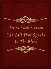The Call That Speaks In The Blood ebook by Orison Swett Marden