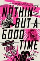 Nöthin' But a Good Time - The Uncensored History of the '80s Hard Rock Explosion ebook by Tom Beaujour, Richard Bienstock