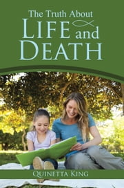 The Truth About Life and Death ebook by Quinetta King