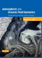 Atmospheric and Oceanic Fluid Dynamics - Fundamentals and Large-scale Circulation ebook by Geoffrey K. Vallis