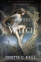 The Frozen Witch Book Two ebook by Odette C. Bell