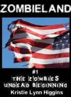 Zombieland #1 The Zombies' Undead Beginning (zombie horror story) ebook by Kristie Lynn Higgins