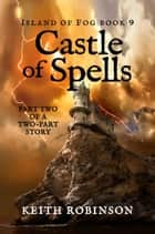 Castle of Spells - Island of Fog, #9 ebook by Keith Robinson