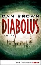 Diabolus - Thriller ebook by Peter A. Schmidt, Dan Brown