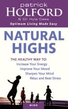 Natural Highs - The healthy way to increase your energy, improve your mood, sharpen your mind, relax and beat stress ebook by Patrick Holford BSc, DipION, FBANT,...