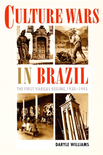 Culture Wars in Brazil - The First Vargas Regime, 1930–1945 ebook by Daryle Williams