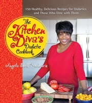 The Kitchen Diva's Diabetic Cookbook - 150 Healthy, Delicious Recipes for Diabetics and Those Who Dine with Them ebook by Angela Shelf Medearis