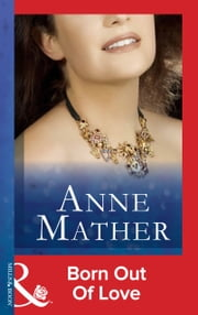 Born Out of Love (Mills & Boon Modern) (The Anne Mather Collection) ebook by Anne Mather