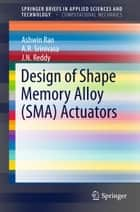 Design of Shape Memory Alloy (SMA) Actuators ebook by Ashwin Rao, A. R. Srinivasa, J. N. Reddy
