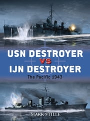 USN Destroyer vs IJN Destroyer - The Pacific 1943 ebook by Mark Stille,Mr Ian Palmer,Giuseppe Rava
