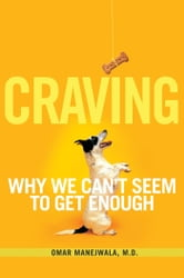 Craving - Why We Can't Seem to Get Enough ebook by Omar Manejwala