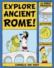 Explore Ancient Rome! - 25 Great Projects, Activities, Experiements ebook by Carmella Van Vleet,Alex Kim