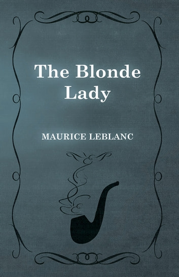 The Blonde Lady ebook by Maurice Leblanc