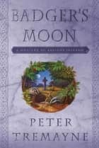 Badger's Moon - A Mystery of Ancient Ireland eBook by Peter Tremayne