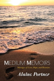 Medium Memoirs - Messages of Love, Hope, and Reunion ebook by Alaine Portner