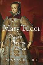 Mary Tudor ebook by Anna Whitelock